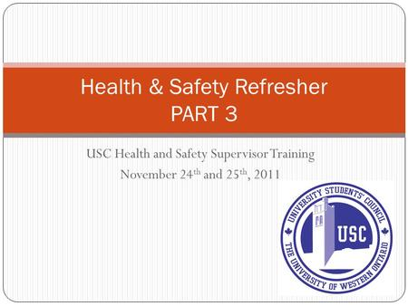 USC Health and Safety Supervisor Training November 24 th and 25 th, 2011 Health & Safety Refresher PART 3.
