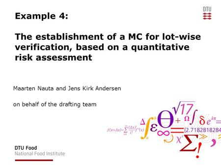 Example 4: The establishment of a MC for lot-wise verification, based on a quantitative risk assessment Maarten Nauta and Jens Kirk Andersen on behalf.