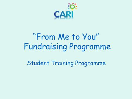 """From Me to You"" Fundraising Programme Student Training Programme."