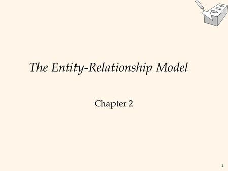 1 The Entity-Relationship Model Chapter 2. 2 Database Design Process  Requirement collection and analysis  DB requirements and functional requirements.