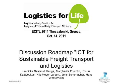 © L4L Consortium 2010 European Commission 7 th Framework Program ICT Theme Discussion Roadmap ICT for Sustainable Freight Transport and Logistics Jannicke.