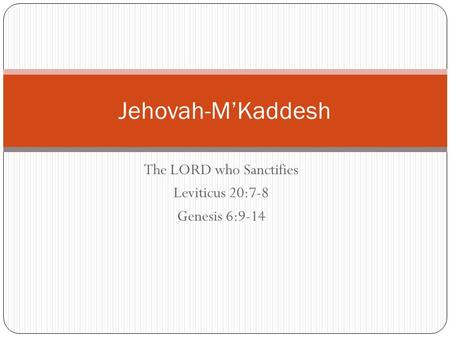 The LORD who Sanctifies Leviticus 20:7-8 Genesis 6:9-14