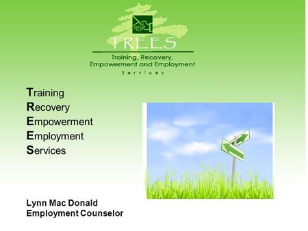 T raining R ecovery E mpowerment E mployment S ervices Lynn Mac Donald Employment Counselor.