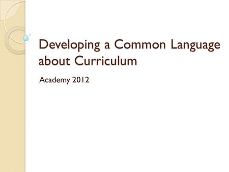 Developing a Common Language about Curriculum Academy 2012.