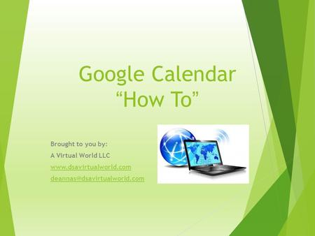 "Google Calendar ""How To"" Brought to you by: A Virtual World LLC"