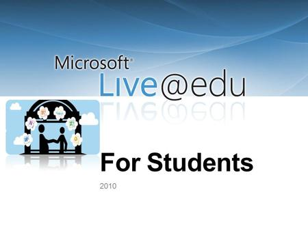 For Students 2010. Communication and Collaboration Platform Microsoft Office Outlook Live WindowsLive Photos SkyDrive and Office 2010 Web Apps Spaces,