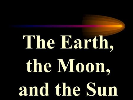 The Earth, the Moon, and the Sun. astronomer What do we call a scientist who studies the planets and stars?