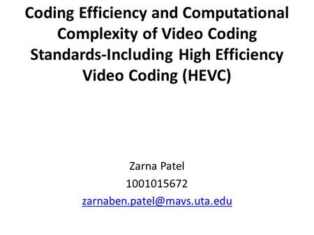 Coding Efficiency and Computational Complexity of Video Coding Standards-Including High Efficiency Video Coding (HEVC) Zarna Patel 1001015672
