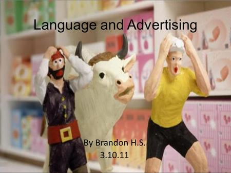 Language and Advertising By Brandon H.S. 3.10.11.