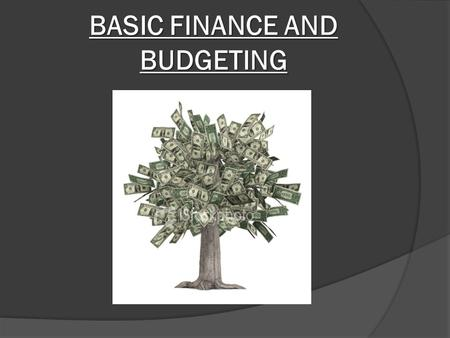 BASIC FINANCE AND BUDGETING. Taking Control of Your Finances  Monitoring your personal finances and budgeting can help you: Get organized Gain control.