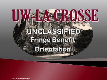 UNCLASSIFIED Fringe Benefit Orientation UW-L Human Resources.