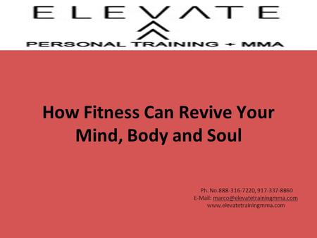 Ph. No.888-316-7220, 917-337-8860    How Fitness Can Revive Your Mind, Body and Soul.