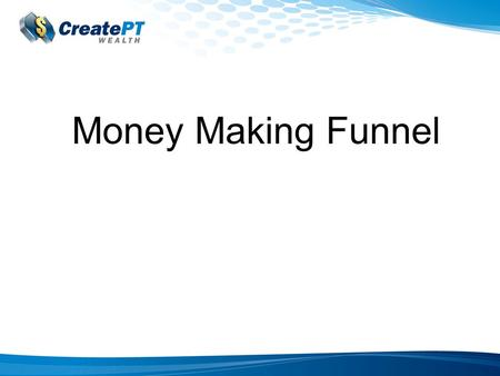 Money Making Funnel. Step 1: It Starts With An Ad! BIG MISTAKE: Trying to achieve too much in your advertising. Your only objective is Ad is to sell the.