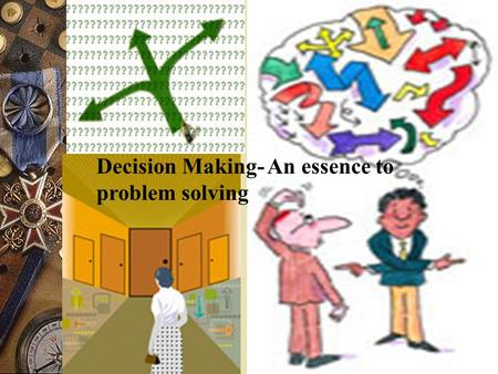"Decision Making- An essence to problem solving. Organisational Decision making  "" the process of responding to a problem by searching for and selecting."