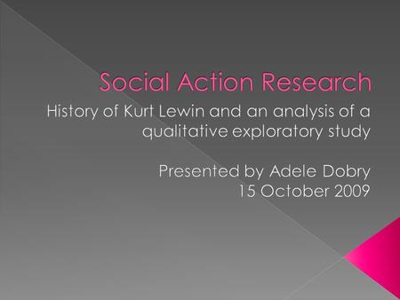  Who was Kurt Lewin and why are his theories important?  What is action research?  Analysis of a qualitative exploratory study of information literacy.