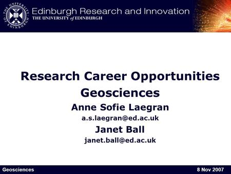 Geosciences8 Nov 20075 December 2006 Research Career Opportunities Geosciences Anne Sofie Laegran Janet Ball