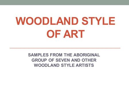 WOODLAND STYLE OF ART SAMPLES FROM THE ABORIGINAL GROUP OF SEVEN AND OTHER WOODLAND STYLE ARTISTS.