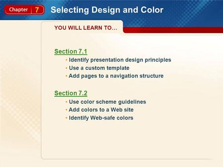 7 Selecting Design and Color Section 7.1 Identify presentation design principles Use a custom template Add pages to a navigation structure Section 7.2.