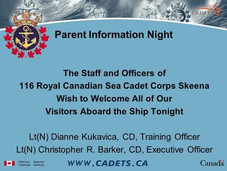 Parent Information Night The Staff and Officers of 116 Royal Canadian Sea Cadet Corps Skeena Wish to Welcome All of Our Visitors Aboard the Ship Tonight.