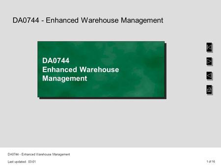 1 of 16 DA0744 - Enhanced Warehouse Management Last updated: 03-01 DA0744 - Enhanced Warehouse Management DA0744 Enhanced Warehouse Management.