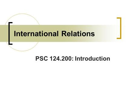 PSC 124.200: Introduction International Relations.