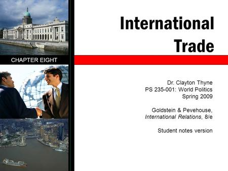 International Trade CHAPTER EIGHT Dr. Clayton Thyne PS 235-001: World Politics Spring 2009 Goldstein & Pevehouse, International Relations, 8/e Student.
