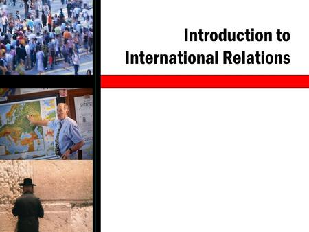 Introduction to International Relations. The Study of International Relations International relations pertains to the study of state and non-state actors.