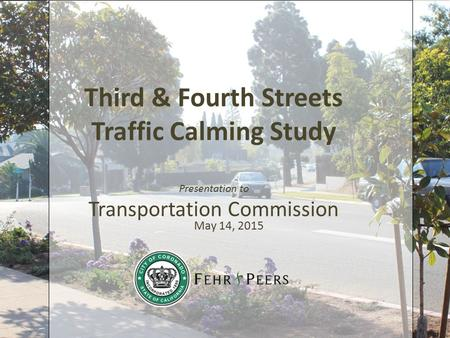 Third & Fourth Streets Traffic Calming Study Presentation to Transportation Commission May 14, 2015.