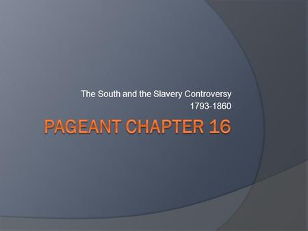 The South and the Slavery Controversy 1793-1860. 1. Introduction  We will be addressing three main questions over the next several chapters:  1) Is.