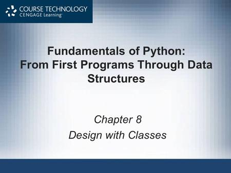 Fundamentals of Python: From First Programs Through Data Structures Chapter 8 Design with Classes.