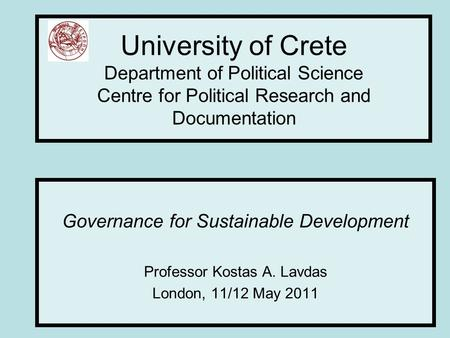 University of Crete Department of Political Science Centre for Political Research and Documentation Governance for Sustainable Development Professor Kostas.