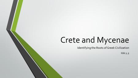 Crete and Mycenae Identifying the Roots of Greek Civilization HA 1.2.