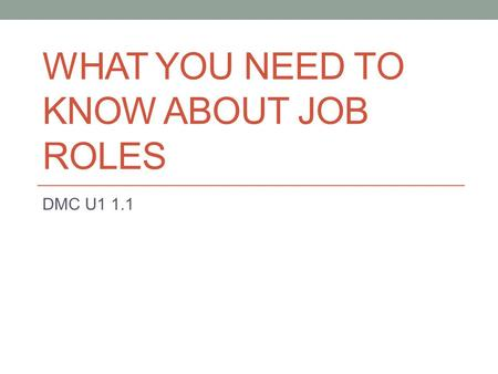 WHAT YOU NEED TO KNOW ABOUT JOB ROLES DMC U1 1.1.