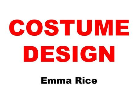 COSTUME DESIGN Emma Rice. A costume designer is a person who designs costumes for a stage production. Three types of Costume designers: Freelance designer.