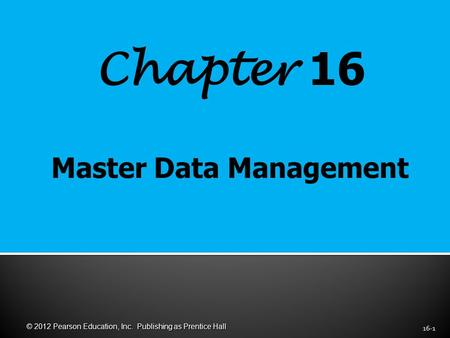 Chapter 16 16-1 © 2012 Pearson Education, Inc. Publishing as Prentice Hall.