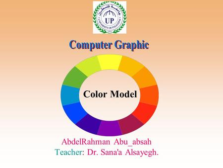 Color Model AbdelRahman Abu_absah Teacher: Dr. Sana'a Alsayegh.