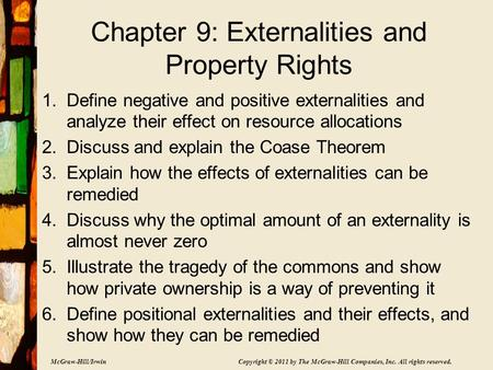 McGraw-Hill/Irwin Copyright © 2011 by The McGraw-Hill Companies, Inc. All rights reserved. Chapter 9: Externalities and Property Rights 1.Define negative.