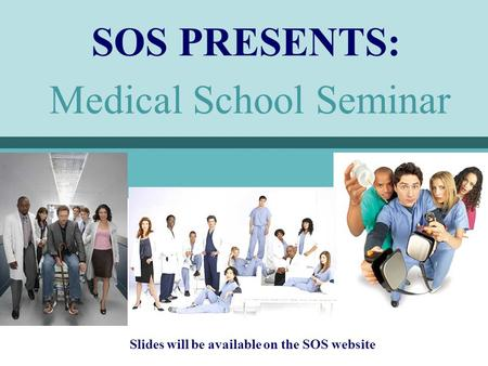 Medical School Seminar SOS PRESENTS: Slides will be available on the SOS website.