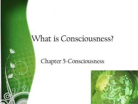 What is Consciousness? Chapter 5-Consciousness. Class Objectives What is consciousness? What are the stages of sleep? How does sleep deprivation effect.