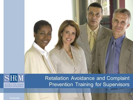 Retaliation Avoidance and Complaint Prevention Training for Supervisors.