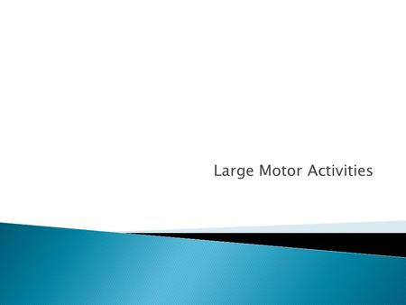Large Motor Activities.  Discuss the importance of large motor movement activities for young children  List creative movement activities that help children.