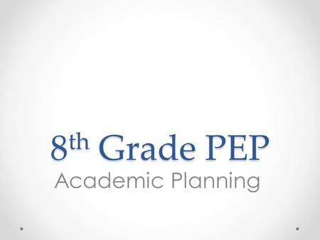8 th Grade PEP Academic Planning. Overview 1.Introduce high school credit system 2.Understand and practice calculating Grade Point Average 3.Learn how.