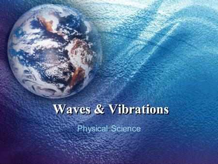 Waves & Vibrations Physical Science.
