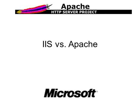 IIS vs. Apache. Five advantages of IIS 1. It is has a GUI interface, which makes the installation a bit easier. 2. It plays well with other Microsoft.