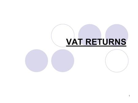 1 VAT RETURNS. 2 Reporting of VAT Typically, businesses will report details of their Output VAT and Input VAT to HMRC every three months. This is done.
