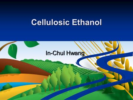 Cellulosic Ethanol In-Chul Hwang. What is Cellulosic Ethanol? Ethanol made from cellulosic biomass which Ethanol made from cellulosic biomass which comprises.