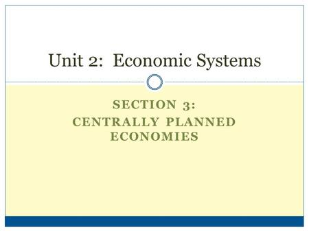 SECTION 3: CENTRALLY PLANNED ECONOMIES Unit 2: Economic Systems.