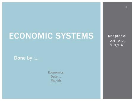 Economic systems Done by :… Chapter 2: 2.1, 2.2, 2.3,2.4. Economics