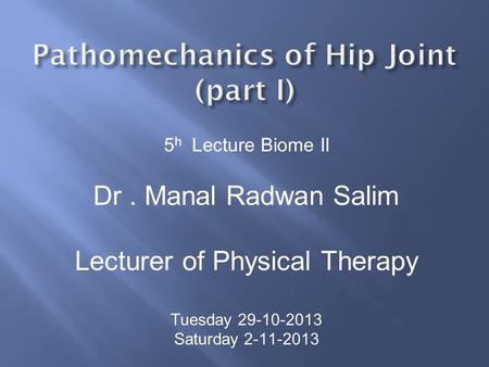 5 h Lecture Biome II Dr. Manal Radwan Salim Lecturer of Physical Therapy Tuesday 29-10-2013 Saturday 2-11-2013.