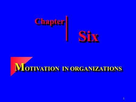 1 ChapterChapter M OTIVATION IN ORGANIZATIONS SixSix.